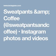 Sweatpants & Coffee (@sweatpantsandcoffee) • Instagram photos and videos