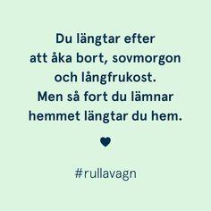 Längta hem... / Citat, quotes och ordspråk från Rulla vagn om att vara förälder, föräldraskap, mamma och pappa / www.rullavagn.nu