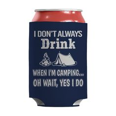 86c4093e54d Limited Edition - I Don t Always Drink When I m Camping... Oh Wait