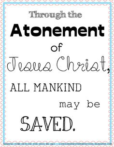 LDS Sharing Time Outline Ideas for February 2015 Week 2: Through the Atonement of Jesus Christ, all mankind may be saved.