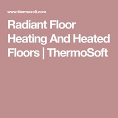 Radiant Floor Heating And Heated Floors | ThermoSoft