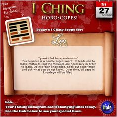 Today's I Ching Horoscope for Leo: You have 2 changing lines!  Click here: http://www.ifate.com/iching_horoscopes_landing.html?I=676887&sign=leo&d=27&m=11