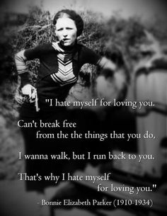 """I hate myself for loving you. Can't break free from the things that you do. I wanna walk, but I run back to you. That's why I hate myself for loving you."" - lyrics by Joan Jett Bonnie And Clyde Tattoo, Bonnie And Clyde Quotes, Bonnie Clyde, Bonnie Parker, Lyric Quotes, Me Quotes, Lady Quotes, Hurt Quotes, Breakup Quotes"