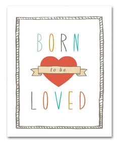Take a look at this 'Born to be Loved' Print by Children Inspire Design on #zulily today!