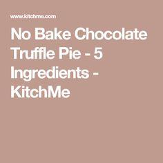No Bake Chocolate Truffle Pie - 5 Ingredients - KitchMe