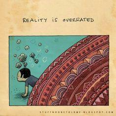 26. A realidade é superestimada.