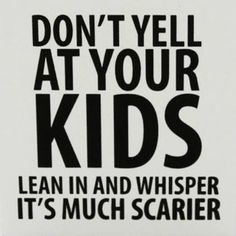 so so true. Dr. Laura: 10 Things to Do to Stop Yelling at Your Kids