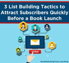 3 List Building Tactics to Attract Subscribers Quickly Before a Book Launch | Book Marketing Tools Blog
