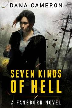 Seven Kinds of Hell (Fangborn, #1) by Dana Cameron