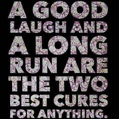 A good laugh and a long run are the two best cures for anything.