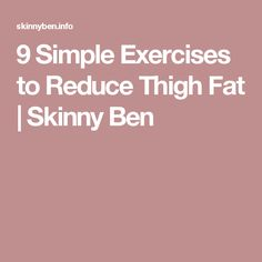 9 Simple Exercises to Reduce Thigh Fat | Skinny Ben