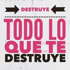 Destruye todo lo que te destruye.