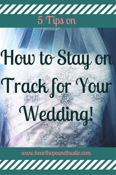 """5 Tips on How to Stay on Track for Your wedding! Easy steps to a """"bridezilla-less"""" engagement!"""