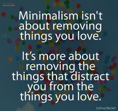 It's not about removing the things you love, it's removal of distraction.