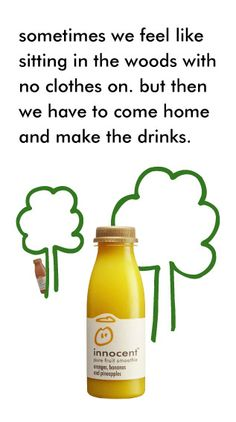 """2003 Innocent press ad: """"Sometimes we feel like sitting in the woods with no cloths on. But then we have to come home and make the drinks. Innocent Juice, Innocent Drinks, Juice Ad, Bottle Packaging, Marketing, Feel Like, Print Ads, Mood Boards, Advertising"""