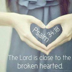 The Lord is near to the broken hearted, and saves those who are crushed in spirit.