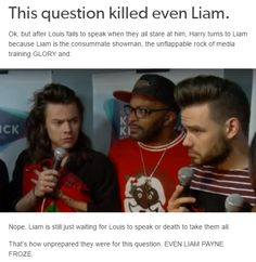 And Liam is usually prepared for all types of questions, BUT NOT TODAY BECAUSE SATAN FREAKING TOOK THE REIGNS ON THIS INTERVIEW AND IT WAS BEAUTIFUL
