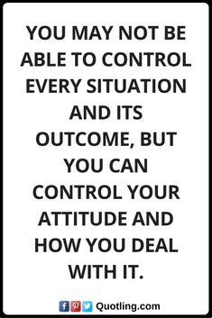 Positive Attitude Quotes You may not be able to control every situation and its outcome, but you can control your attitude and how you deal with it. Negative Attitude Quotes, Thinking Quotes, Never Give Up, Positivity, How To Get, Sayings, Words, Day, Blog