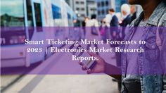 Smart Ticketing Market  Forecasts to 2023 | Electronics Market Research Reports.  #ticketing #electronics #research #tech #business #reports #insights
