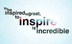 Inspire someone today. #Values #Motivaition #inspire
