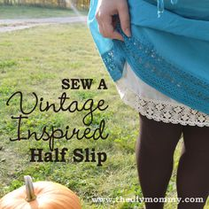 Sew a Vintage-Inspired Half Slip by The DIY Mommy. I love to use a half-slip to add a little length.  Use pretty lace or some ruffled tulle/chiffon-y stuff