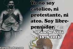 Yo no soy católico, ni protestante, ni ateo. Soy   librepensador.―Pancho Villa