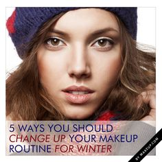5 Ways You Should Change Up Your Makeup Routine for Winter // so useful!