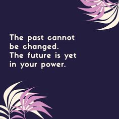 The past cannot be changed the future is not in your power so stop thinking about your past or your future just be in present and enjoy your day. Free Quotes, Daily Quotes, Business Travel, Business Women, Best Qoutes, May I Help You, Travel Store, Wednesday Motivation, Quotes Motivation