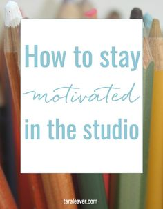 How to stay motivated in the studio - four things you can do to get back on track when you've fallen out of love with an art project