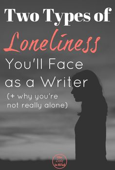 Two Types of Loneliness You'l Face as a Writer (+ why you're not really alone) | TheLadyinRead.com | writing and loneliness, writing encouragement, writing inspiration
