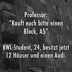 """Professor: """"Kauft euch bitte einen Block, A"""" BWL-Student, 24, besitzt jetzt 12 Häuser und einen Audi."""