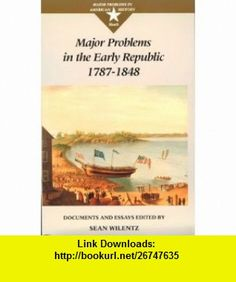 Major Problems in the Early Republic, 1787-1848 Documents and Essays (Major Problems in American History) (9780669243321) Sean Wilentz, Thomas Paterson , ISBN-10: 0669243329  , ISBN-13: 978-0669243321 ,  , tutorials , pdf , ebook , torrent , downloads , rapidshare , filesonic , hotfile , megaupload , fileserve