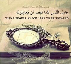 Treat people as you like to be treated