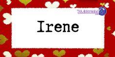El nombre de niña Irene es de origen Griego y su significado es 'La que ama la paz'.Buscar otros nom