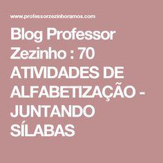 Blog Professor Zezinho : 70 ATIVIDADES DE ALFABETIZAÇÃO - JUNTANDO SÍLABAS
