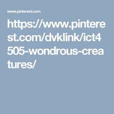 https://www.pinterest.com/dvklink/ict4505-wondrous-creatures/