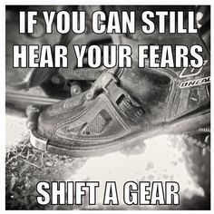If you can still hear your fears shift a gear!