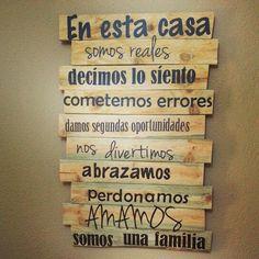 Aunque este letrero no se cuelgue en la pared de la casa, es una excelente filosofía familiar que deberíamos vivir todos los días.
