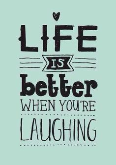 """""""Life is better when you're laughing"""" quote The Mindfulness Project"""