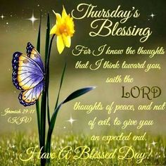 "THURSDAY BLESSING: Jeremiah 29:11 (1611 KJV !!!!) "" For I know the thoughts that I think toward you, saith the Lord, thoughts of peace, and not of evil, to give you an expected end."""