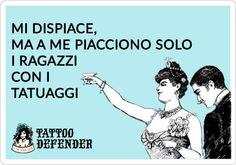 Mi dispiace, ma a me piacciono solo i ragazzi con i tatuaggi Fun tattoo  www.tattoodefender.com  #humor #tattooing #cartoons #ecards #memes #tattooartist #pinterest #ha #hashtag #haha #hahaha #lol #tattoo #tattoos #tatuaggi #tatuaggio