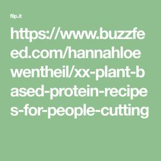 https://www.buzzfeed.com/hannahloewentheil/xx-plant-based-protein-recipes-for-people-cutting