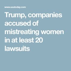 Trump, companies accused of mistreating women in at least 20 lawsuits