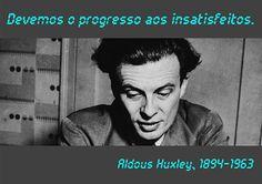 Colecionador de Frases: Devemos o progresso aos insatisfeitos.