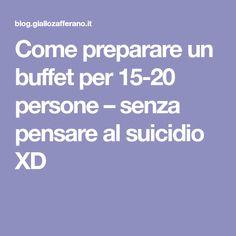 Come preparare un buffet per 15-20 persone – senza pensare al suicidio XD