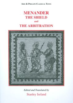 The shield (Aspis) ; and, Arbitration (Epitrepontes) / Menander ; edited and translated by Stanley Ireland - Oxford : Aris & Phillips, cop. 2010