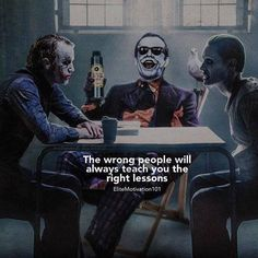 Positive Quotes : The wrong people will always teach you the right lessons.