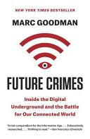 BOOK: Future crimes : inside the digital underground and the battle for our connected world Marc Goodman. WVC Library 364.168 GOODMAN