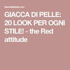 GIACCA DI PELLE: 20 LOOK PER OGNI STILE! - the Red attitude