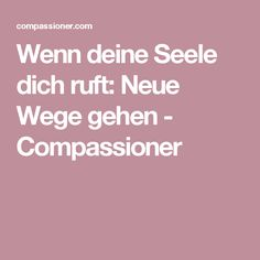 Wenn deine Seele dich ruft: Neue Wege gehen - Compassioner